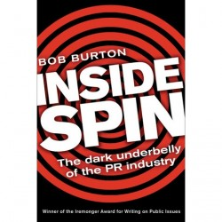 Inside spin: the dark underbelly of the PR industry