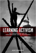 Learning activism: The intellectual life of contemporary social  movements